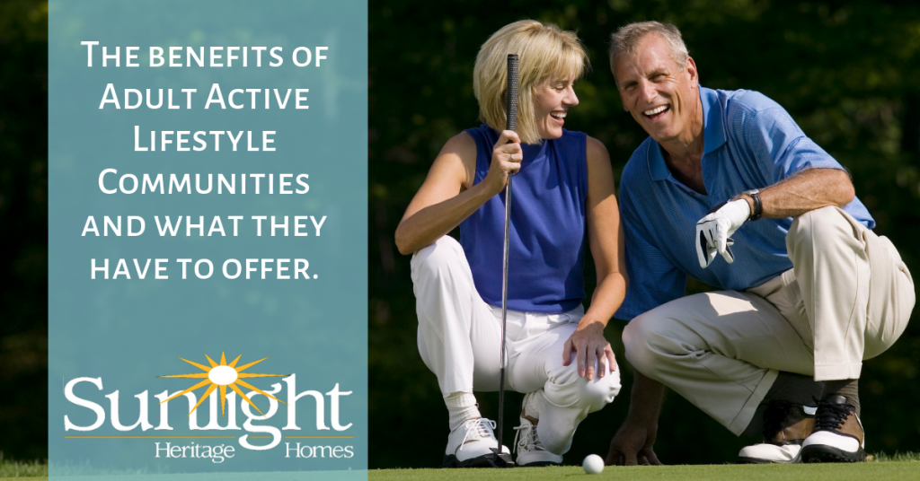 The benefits of Adult Active Lifestyle Communities and what they have to offer.
